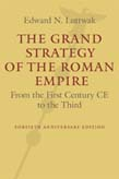 Grand Strategy of the Roman Empire: From the First Century CE to the Third Revised and Updated Edition