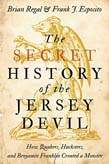 Secret History of the Jersey Devil: How Quakers, Hucksters, and Benjamin Franklin Created a Monster
