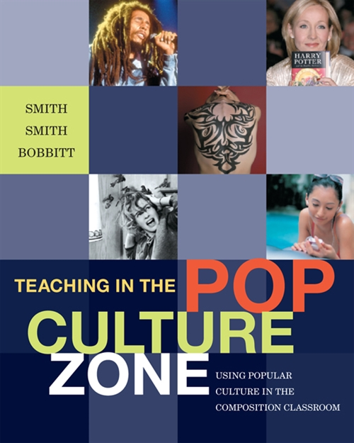 Teaching in the Pop Culture Zone : Using Popular Culture in the Composition Classroom