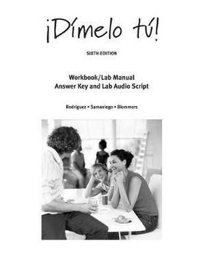 Workbook with Lab Manual Answer Key and Lab Audio Script for Rodr�guez/Samaniego/Blommers' �D�melo t�!: A Complete Course, 6th