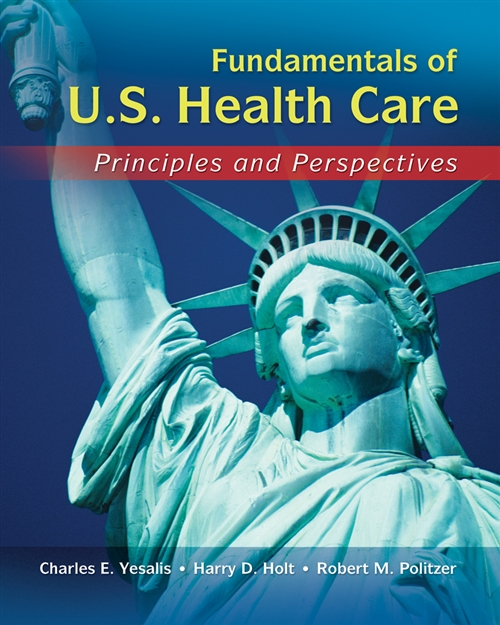 Fundamentals of US Health Care : Principles and Perspectives