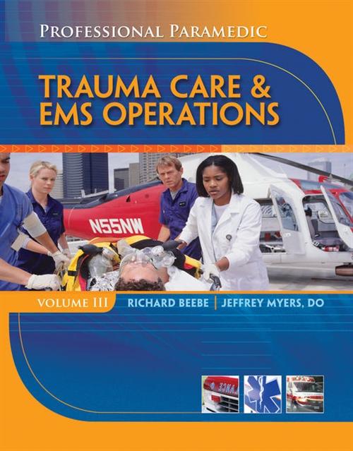 Professional Paramedic, Volume III : Trauma Care & EMS Operations