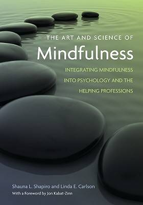 The Art and Science of Mindfulness: Integrating Mindfulness into Psychology and the Helping Professions