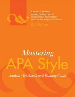Mastering APA Style: Student's Workbook and Training Guide 6ed