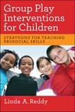 Group Play Interventions for Children: Strategies for Teaching Prosocial Skills