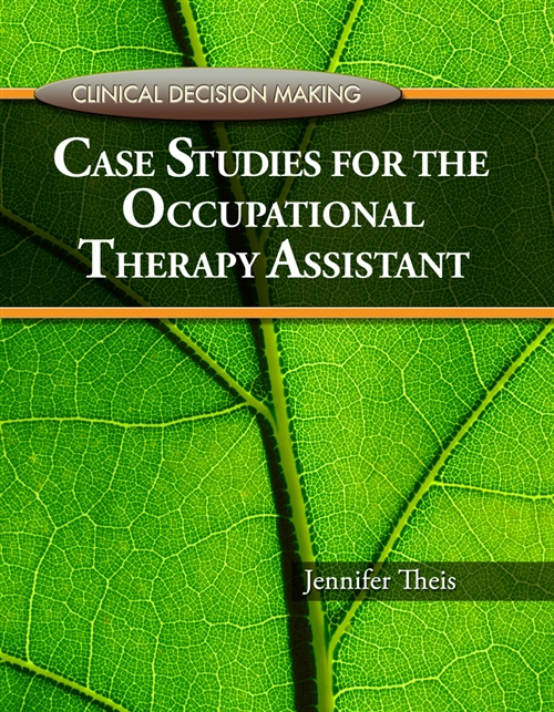 Clinical Decision Making : Case Studies For The Occupational Therapy Assistant