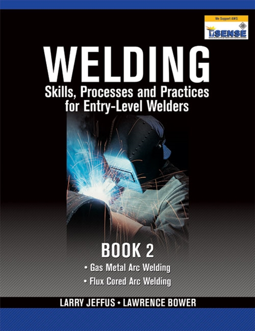 Welding Skills, Processes and Practices for Entry-Level Welders : Book 2
