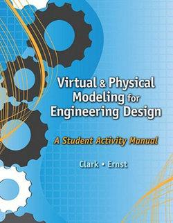 Virtual and Physical Modeling for Engineering Design: A Student Activity Manual for Karsnitz/Hutchinson/O'Brien's Engineering Design: An Introduction