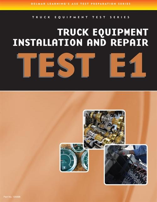 ASE Test Preparation - Truck Equipment Test Series : Truck Equipment Installation and Repair, Test E1