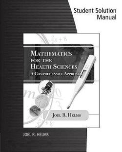 Student Solution Manual Helms' Mathematics for Health Sciences: A Comprehensive Approach