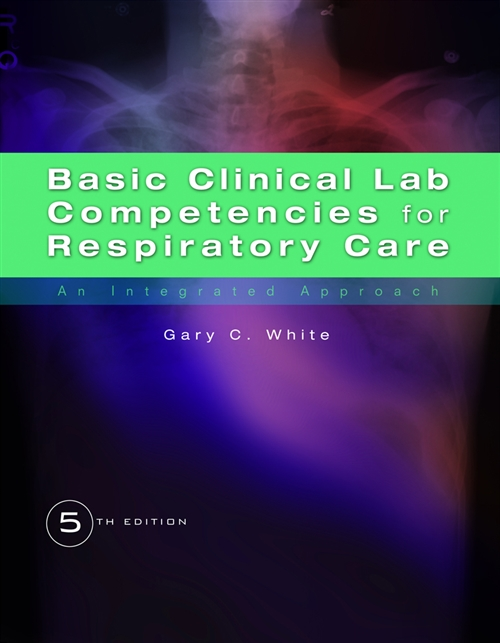 Basic Clinical Lab Competencies for Respiratory Care : An Integrated Approach