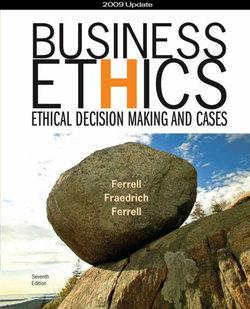 Business Ethics 2009 Update : Ethical Decision Making and Cases