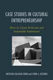 Case Studies in Cultural Entrepreneurship: How to Create Relevant and Sustainable Institutions