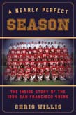 Nearly Perfect Season: The Inside Story of the 1984 San Francisco 49ers