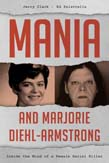 Mania and Marjorie Diehl-Armstrong: Inside the Mind of a Female Serial Killer