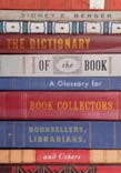 Dictionary of the Book: A Glossary for Book Collectors, Booksellers, Librarians, and Others