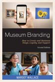 Museum Branding: How to Create and Maintain Image, Loyalty, and Support 2ed
