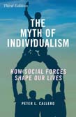 Myth of Individualism: How Social Forces Shape Our Lives 3ed