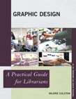 Graphic Design: A Practical Guide for Librarians