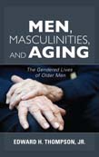 Men, Masculinities, and Aging: The Gendered Lives of Older Men