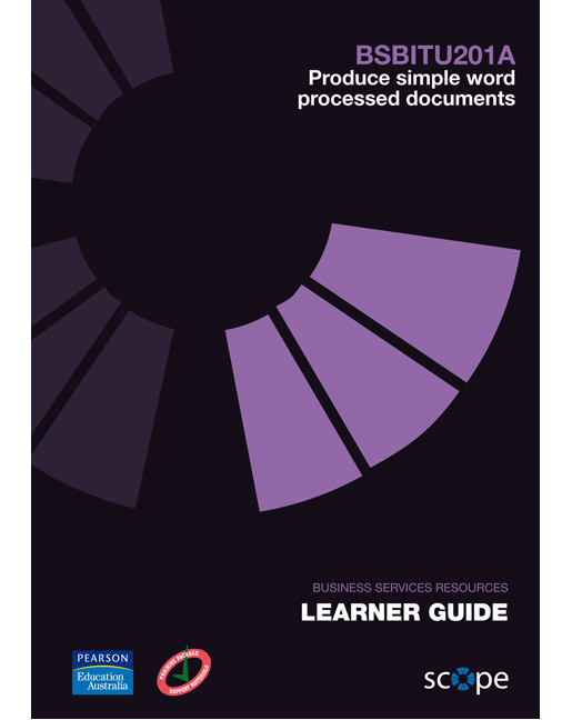 BSBITU201A Produce simple word processed documents Learner Guide