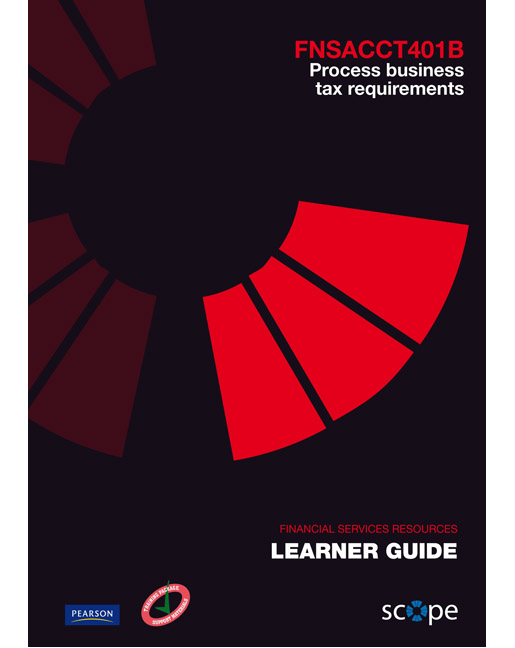FNSACCT401B Process Business Tax Requirements Learner Guide