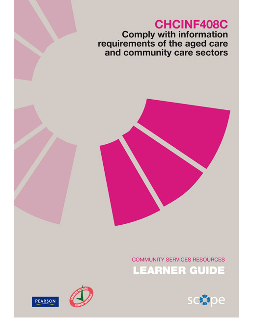 CHCINF408C Comply with information requirements of the aged care and community care sectors Learner Guide