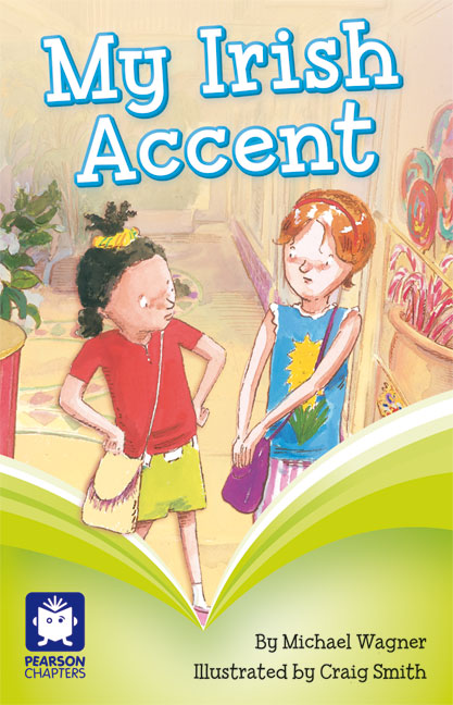 Pearson Chapters Year 2: My Irish Accent (Reading Level 25/F&P Level P)