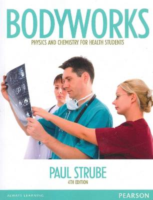 Bodyworks: Physics and Chemistry for Health Students (Pearson Original Edition)