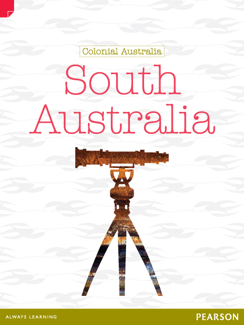 Discovering History (Upper Primary) Colonial Australia: South Australia (Reading Level 30+/F&P Level Z)