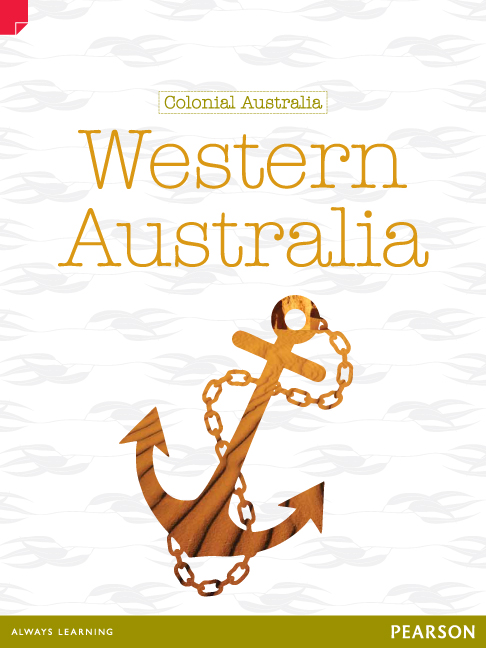 Discovering History (Upper Primary) Colonial Australia: Western Australia (Reading Level 30+/F&P Level W)