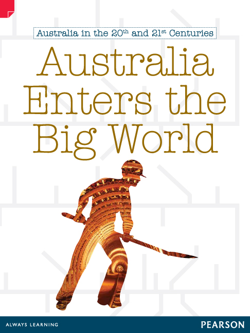 Discovering History (Upper Primary) Australia in the 20th and 21st Centuries: Australia Enters the Big World (Reading Level 27/F&P Level R)