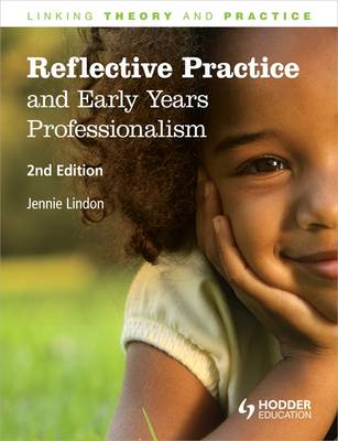 Reflective Practice & Early Years Professionalism: Linking Theory and Practice
