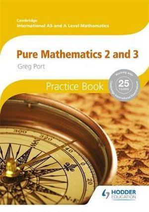 Cambridge International A/AS Mathematics, Pure Mathematics 2 and 3 Practice Book