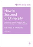 How to Succeed at University: An Essential Guide to Academic Skills, Personal Development & Employability (SAGE Study Skills Series) 2ed