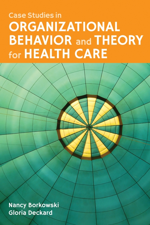 Case Studies in Organizational Behavior and Theory for Health Care