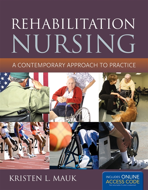 Rehabilitation Nursing: A Contemporary Approach To Practice A Contemporary Approach to Practice