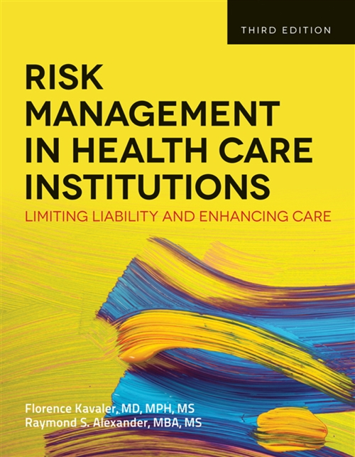 Risk Management In Health Care Institutions Limiting Liability and Enhancing Care