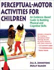 Perceptual-Motor Activities for Children With Web Resource : An Evidence-Based Guide to Building Physical and Cognitive Skills