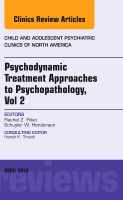 Psychodynamic Treatment Approaches to Psychopathology, vol 2, An Issue of Child and Adolescent Psychiatric Clinics of No