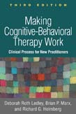 Making Cognitive-Behavioral Therapy Work: Clinical Processes for New Practitioners 3ed