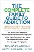Complete Family Guide to Addiction: Everything You Need to Know Now to Help Your Loved One and Yourself