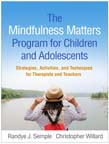 Mindfulness Matters Program for Children and Adolescents: Strategies, Activities, and Techniques for Therapists and Teachers
