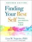 Finding Your Best Self: Recovery from Trauma, Addiction, or Both (Revised Edition)