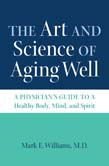 Art and Science of Aging Well: A Physician's Guide to a Healthy Body, Mind, and Spirit