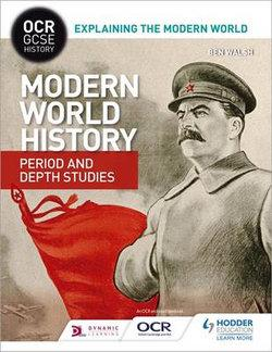 OCR GCSE History Explaining the Modern World: Modern World History Period and Depth Studies