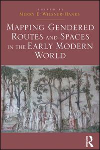 Mapping Gendered Routes and Spaces in the Early Modern World