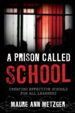Prison Called School: Creating Effective Schools for All Learners