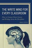 Write Mind for Every Classroom: How to Connect Brain Science and Writing Across the Disciplines