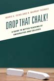 Drop That Chalk!: A Guide to Better Teaching at Universities and Colleges